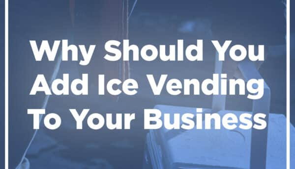 Why Should You Add Ice Vending To Your Business